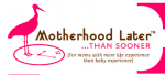 MotherhoodLater logo: Darryle Pollack's column on motherhood later in life